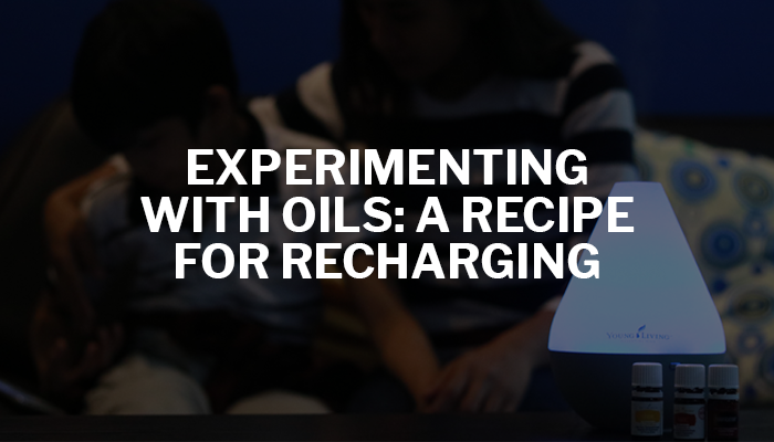 Experimenting with Oils: A Recipe For Recharging