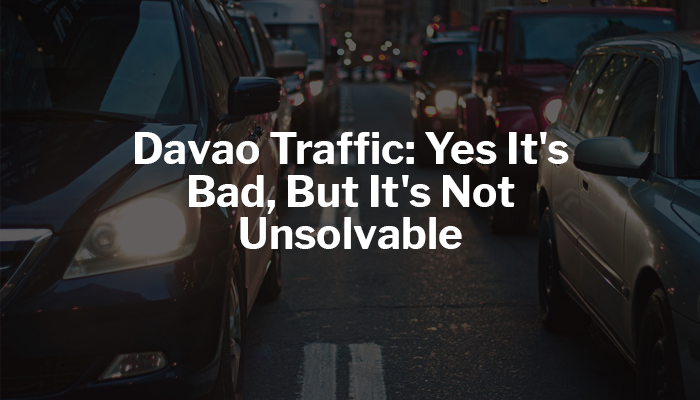 Davao Traffic: Yes It's Bad, But It's Not Unsolvable