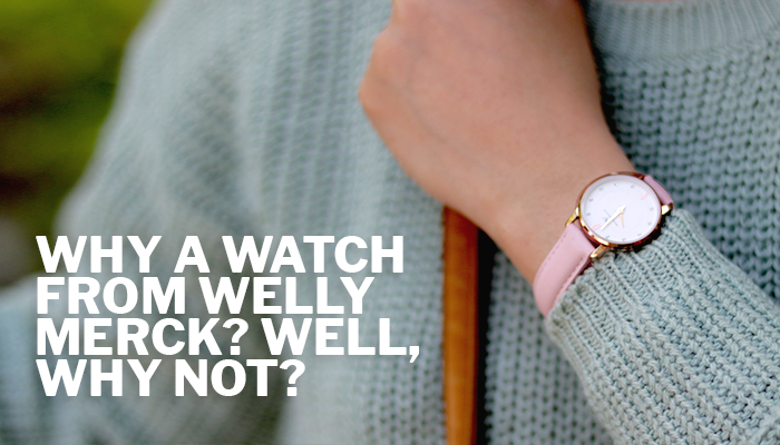 Why A Watch From Welly Merck? Well, why Not?
